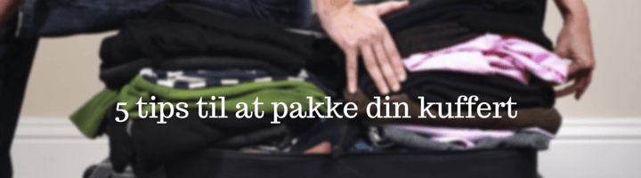 5 tips til at pakke din kuffert