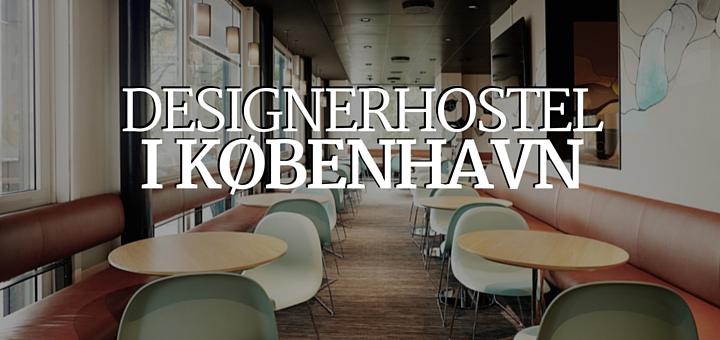 Billig og luksuriøs overnatning på designerhostel i København - Rejsehjaelp.dk
